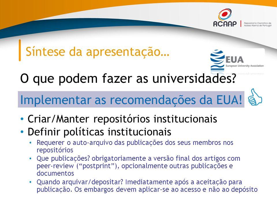 O que podem fazer as universidades? Implementar as recomendações da EUA! Criar/Manter repositórios institucionais Definir políticas institucionais Req