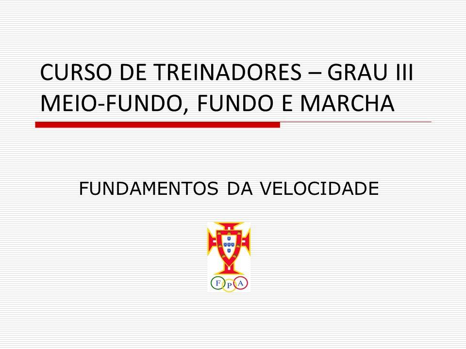 CURSO DE TREINADORES – GRAU III MEIO-FUNDO, FUNDO E MARCHA FUNDAMENTOS DA VELOCIDADE
