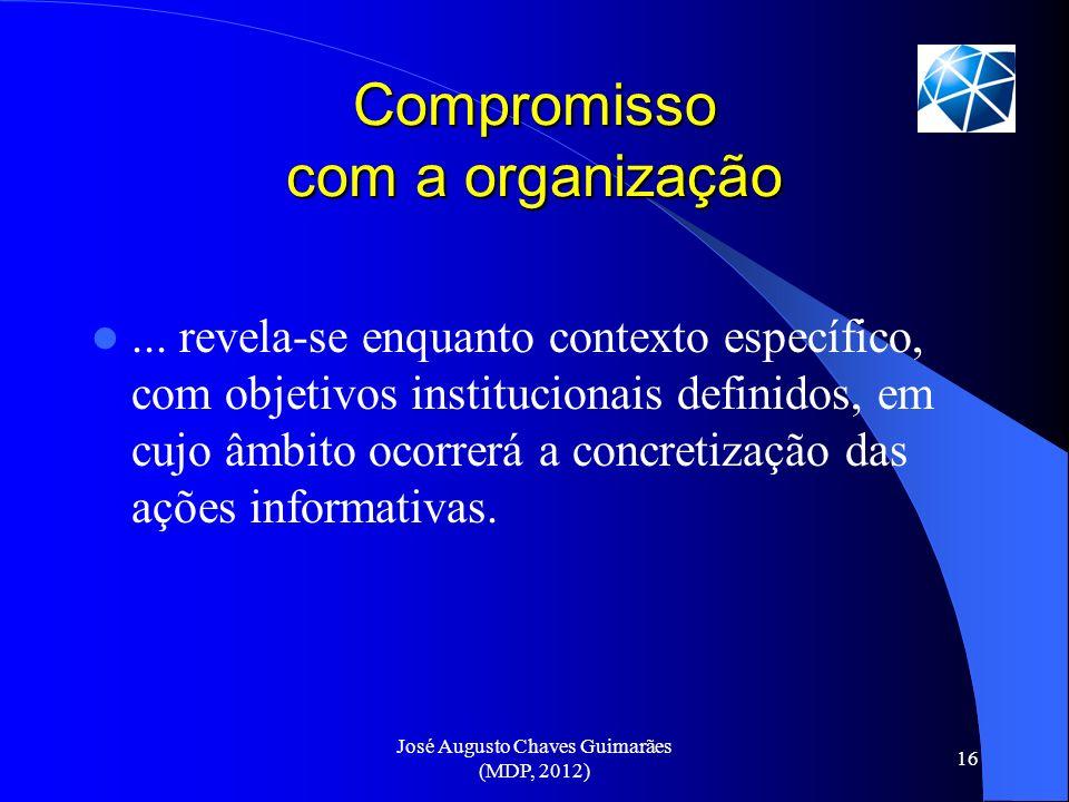 José Augusto Chaves Guimarães (MDP, 2012) 16 Compromisso com a organização... revela-se enquanto contexto específico, com objetivos institucionais def
