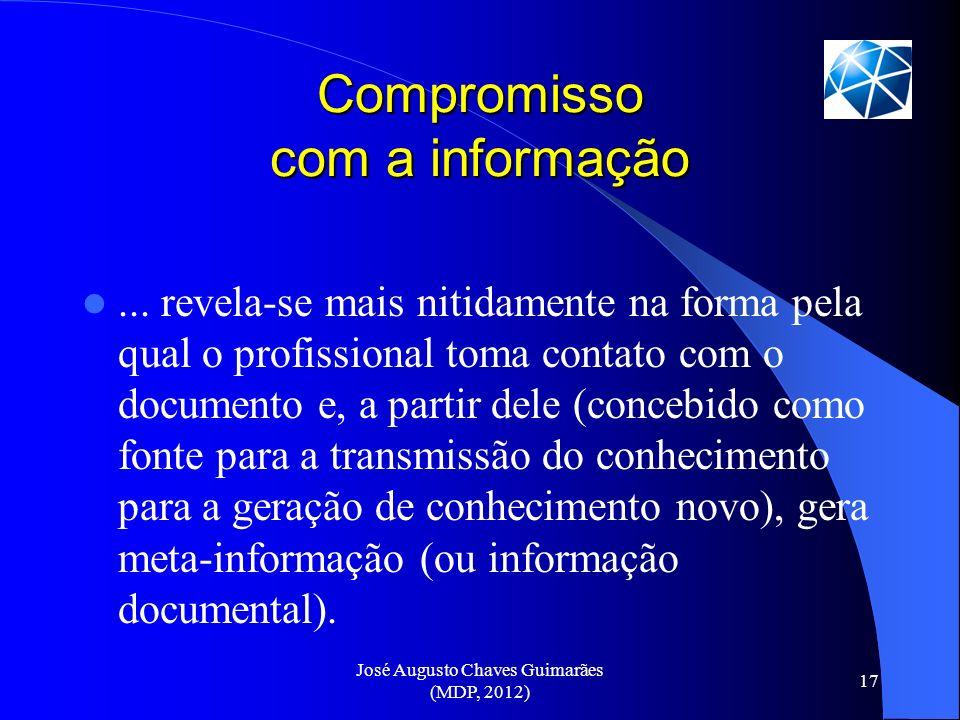José Augusto Chaves Guimarães (MDP, 2012) 17 Compromisso com a informação... revela-se mais nitidamente na forma pela qual o profissional toma contato