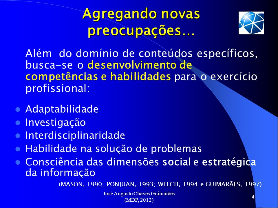 José Augusto Chaves Guimarães (MDP, 2012) 4 Agregando novas preocupações… Além do domínio de conteúdos específicos, busca-se o desenvolvimento de comp