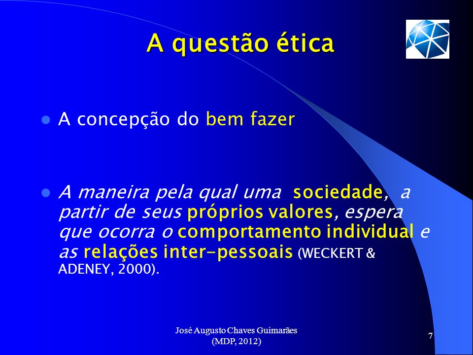 José Augusto Chaves Guimarães (MDP, 2012) 8 A dimensão profissional da ética Conjunto de valores que um dado setor social, caracterizado por uma especificidade de saberes e de práticas (profissão) estabelece como necessários e fundamentais ao exercício profissional.