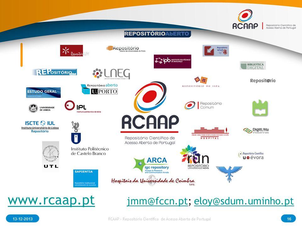 www.rcaap.ptwww.rcaap.pt jmm@fccn.pt; eloy@sdum.uminho.pt jmm@fccn.pteloy@sdum.uminho.pt 13-12-201316 RCAAP - Repositório Cientifico de Acesso Aberto de Portugal