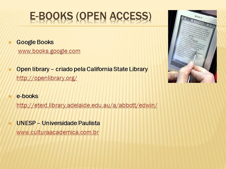 Google Books www.books.google.com Open library – criado pela California State Library http://openlibrary.org/ e-books http://etext.library.adelaide.ed
