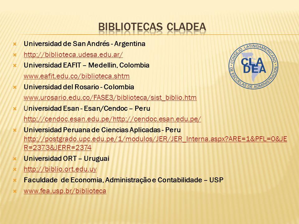 Universidad de San Andrés - Argentina http://biblioteca.udesa.edu.ar/ Universidad EAFIT – Medellin, Colombia www.eafit.edu.co/biblioteca.shtm Universi