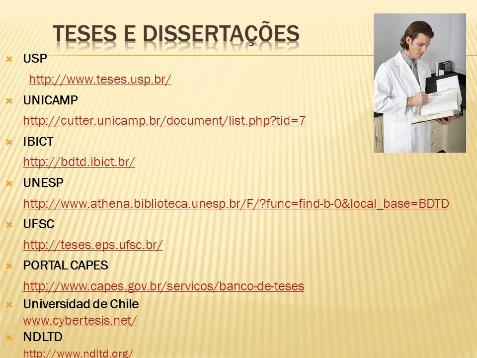 USP http://www.teses.usp.br/ UNICAMP http://cutter.unicamp.br/document/list.php?tid=7 IBICT http://bdtd.ibict.br/ UNESP http://www.athena.biblioteca.u
