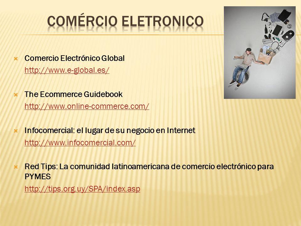 Comercio Electrónico Global http://www.e-global.es/ The Ecommerce Guidebook http://www.online-commerce.com/ Infocomercial: el lugar de su negocio en I