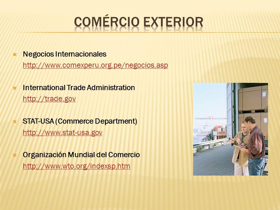 Negocios Internacionales http://www.comexperu.org.pe/negocios.asp International Trade Administration http://trade.gov STAT-USA (Commerce Department) h