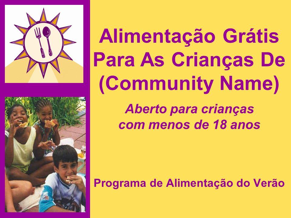 Alimentação grátis para as crianças de (Community Name) durante o estação de verão LugarEndereçoHorário Refeições estão disponíveis entre (days of week), (start date) ate (end date).