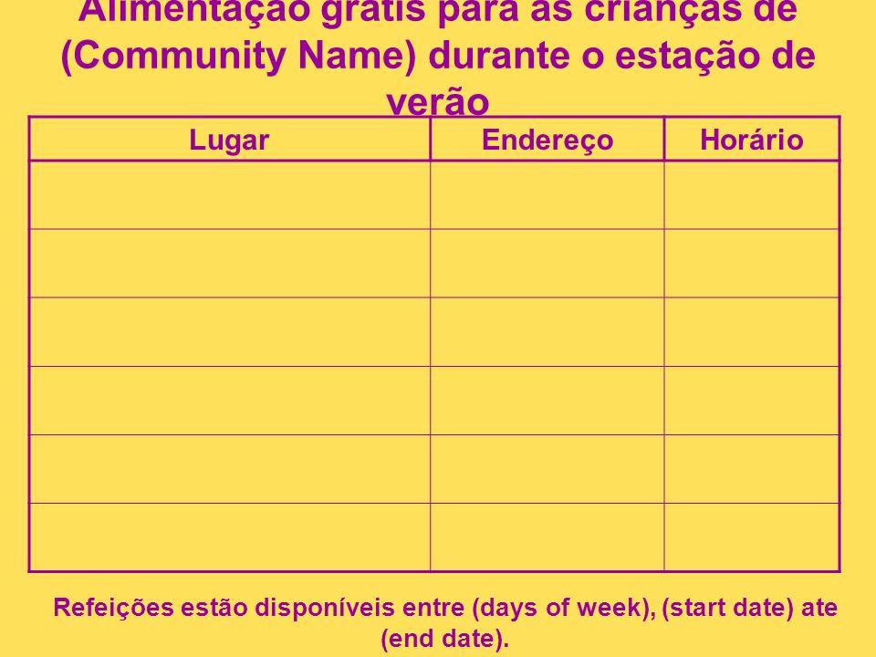 Alimentação grátis para as crianças de (Community Name) durante o estação de verão LugarEndereçoHorário Refeições estão disponíveis entre (days of wee