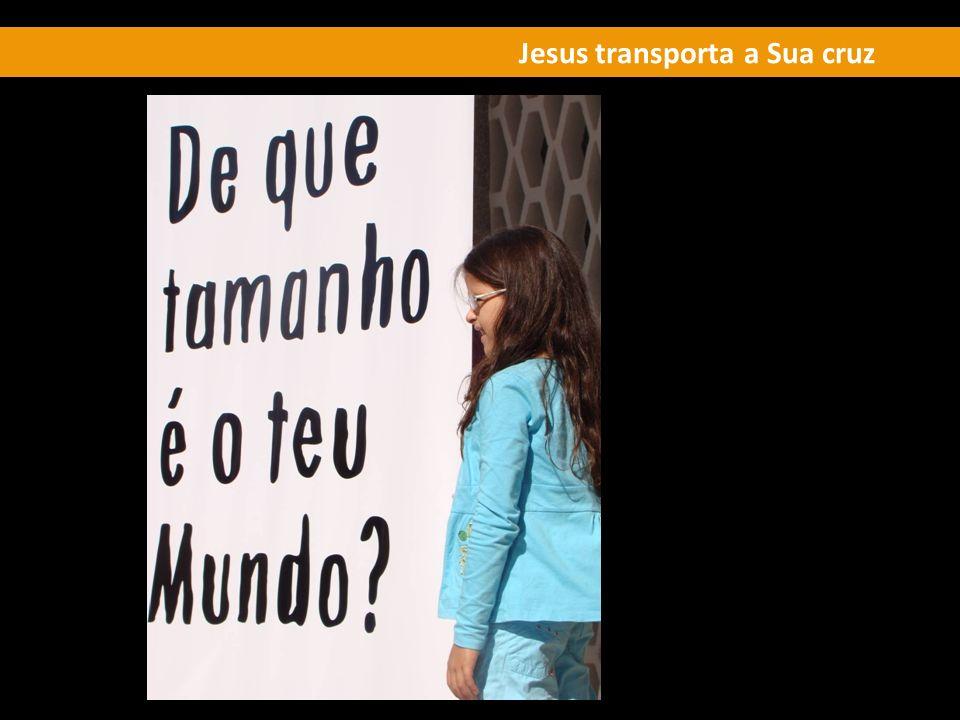 Jesus transporta a Sua cruz