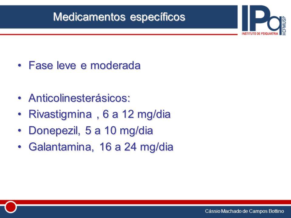 Cássio Machado de Campos Bottino Medicamentos específicos Fase leve e moderadaFase leve e moderada Anticolinesterásicos:Anticolinesterásicos: Rivastig