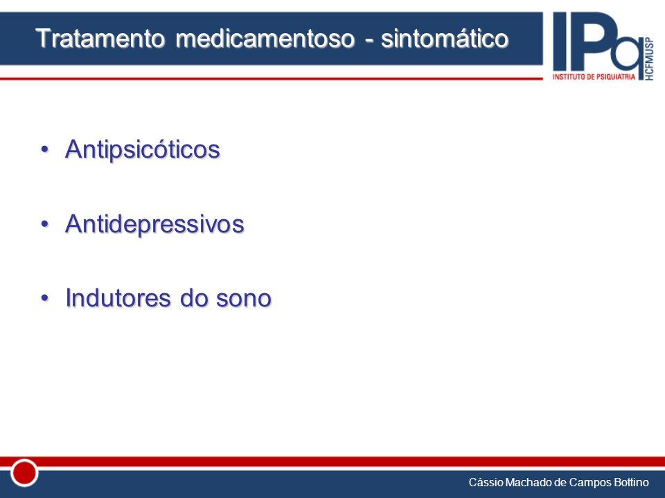 Cássio Machado de Campos Bottino Tratamento medicamentoso - sintomático AntipsicóticosAntipsicóticos AntidepressivosAntidepressivos Indutores do sonoI