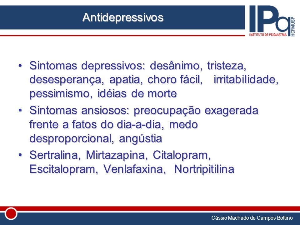Cássio Machado de Campos Bottino Antidepressivos Sintomas depressivos: desânimo, tristeza, desesperança, apatia, choro fácil, irritabilidade, pessimis