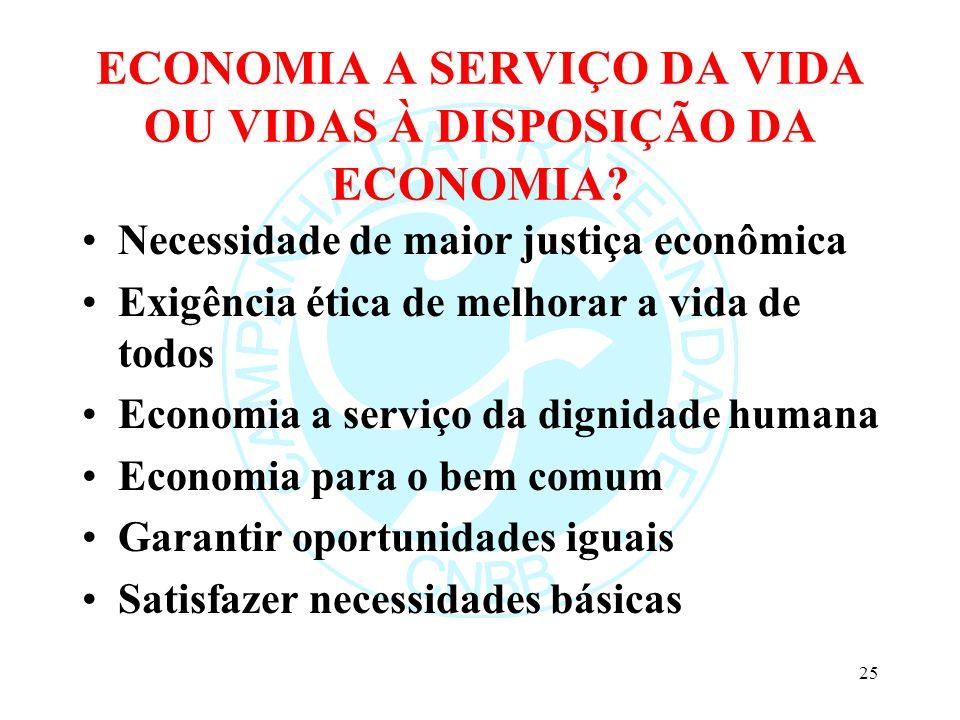 ECONOMIA A SERVIÇO DA VIDA OU VIDAS À DISPOSIÇÃO DA ECONOMIA? Necessidade de maior justiça econômica Exigência ética de melhorar a vida de todos Econo
