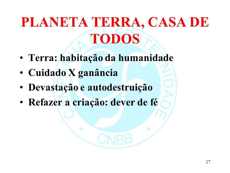 PLANETA TERRA, CASA DE TODOS Terra: habitação da humanidade Cuidado X ganância Devastação e autodestruição Refazer a criação: dever de fé 27