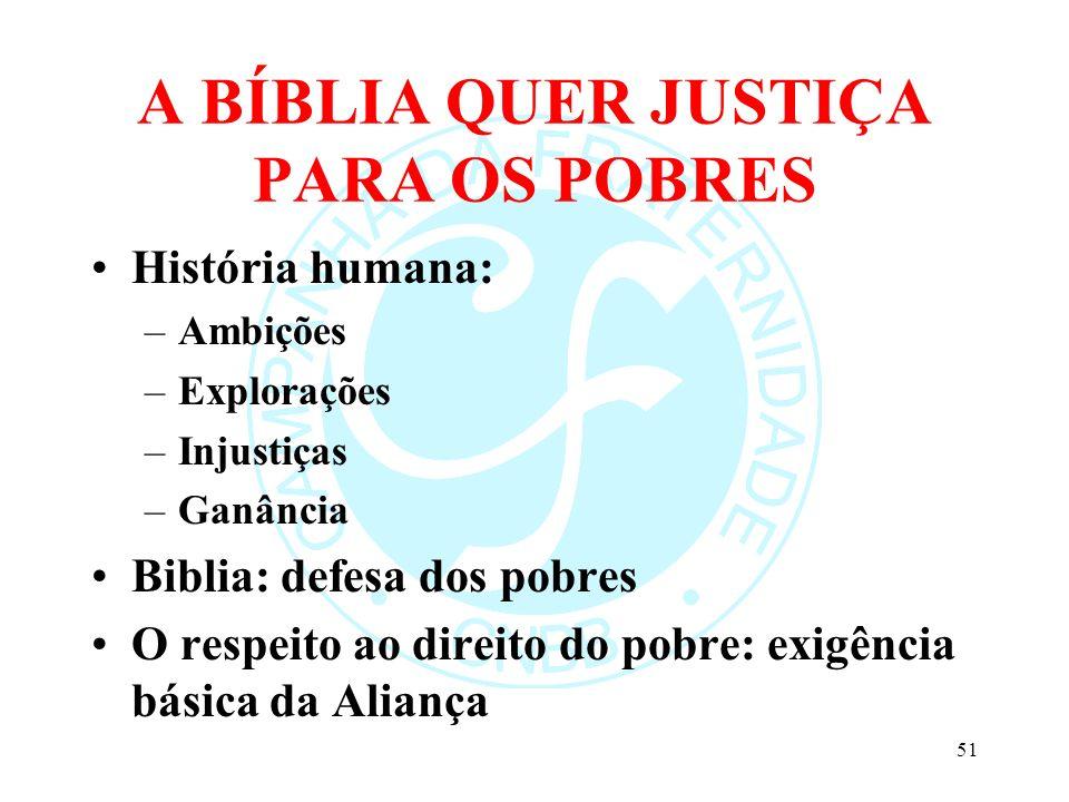 A BÍBLIA QUER JUSTIÇA PARA OS POBRES História humana: –Ambições –Explorações –Injustiças –Ganância Biblia: defesa dos pobres O respeito ao direito do