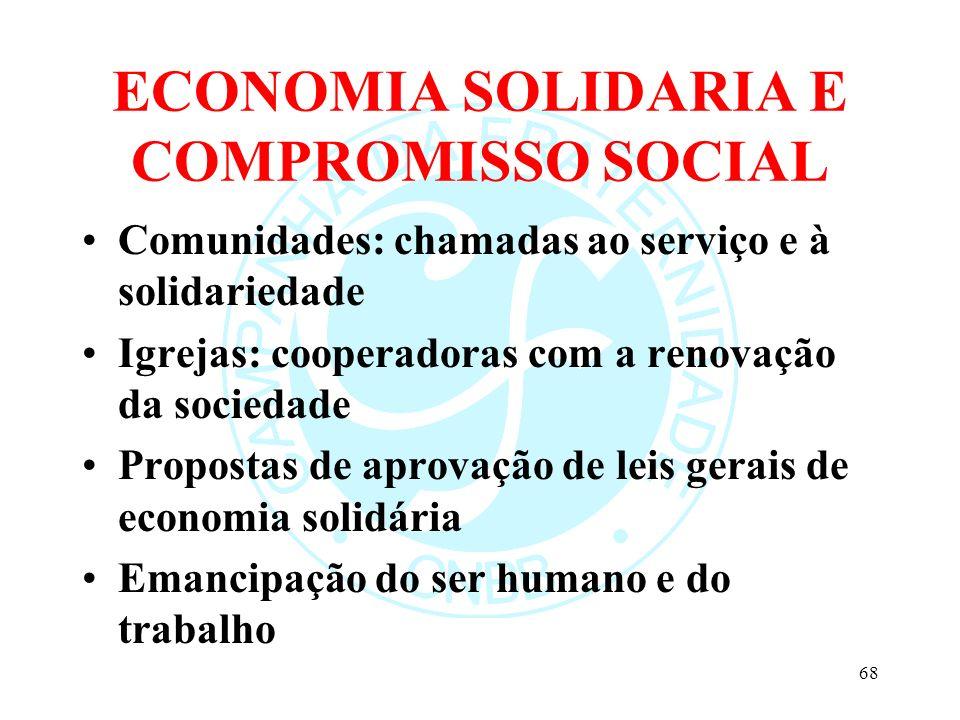 ECONOMIA SOLIDARIA E COMPROMISSO SOCIAL Comunidades: chamadas ao serviço e à solidariedade Igrejas: cooperadoras com a renovação da sociedade Proposta