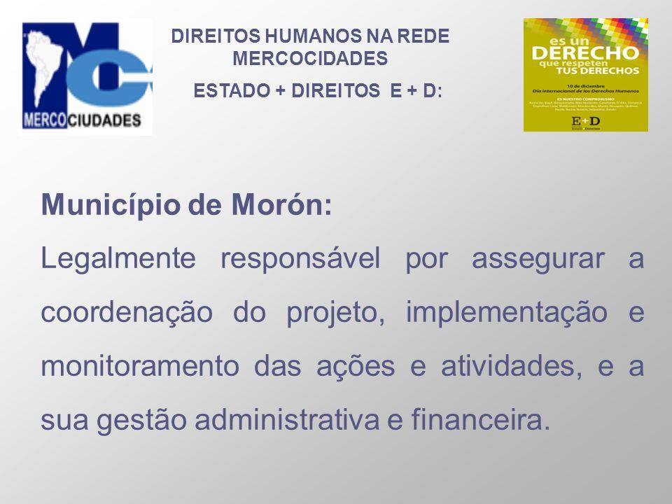 DIREITOS HUMANOS NA REDE MERCOCIDADES ESTADO + DIREITOS E + D: Município de Morón: Legalmente responsável por assegurar a coordenação do projeto, impl