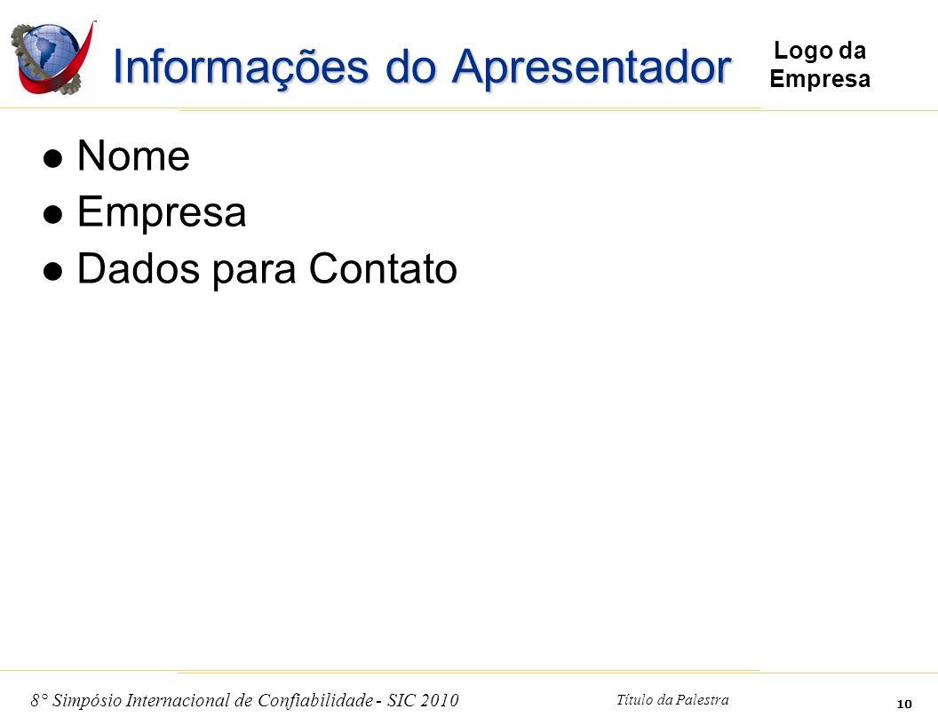 8° Simpósio Internacional de Confiabilidade - SIC 2010 Título da Palestra 10 Logo da Empresa Informações do Apresentador Nome Empresa Dados para Conta