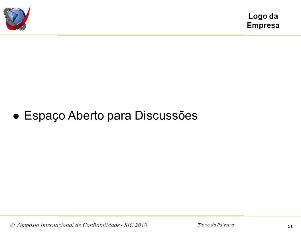 8° Simpósio Internacional de Confiabilidade - SIC 2010 Título da Palestra 11 Logo da Empresa Espaço Aberto para Discussões