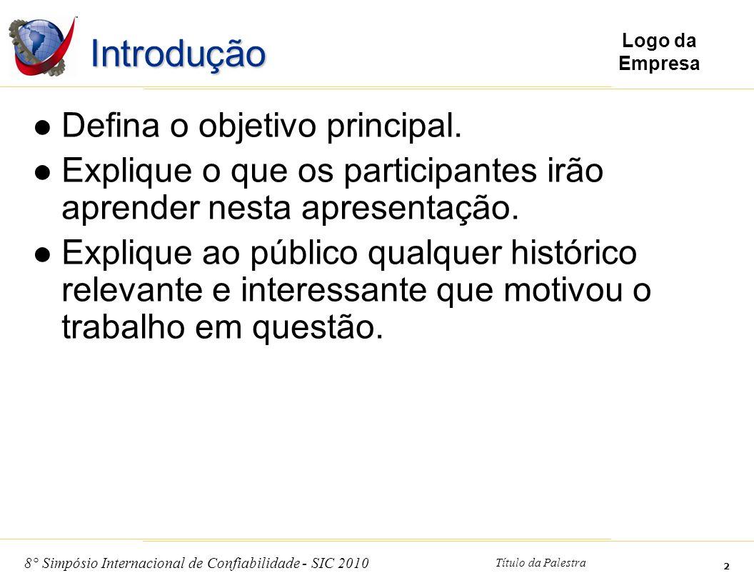 8° Simpósio Internacional de Confiabilidade - SIC 2010 Título da Palestra 2 Logo da Empresa Introdução Defina o objetivo principal. Explique o que os