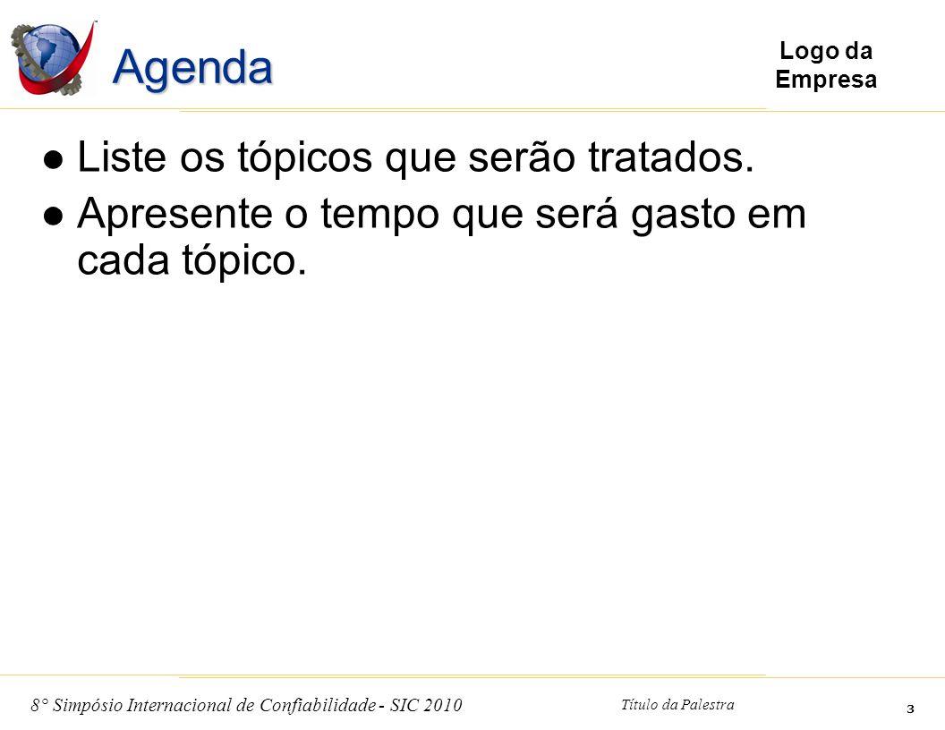 8° Simpósio Internacional de Confiabilidade - SIC 2010 Título da Palestra 3 Logo da Empresa Agenda Liste os tópicos que serão tratados. Apresente o te