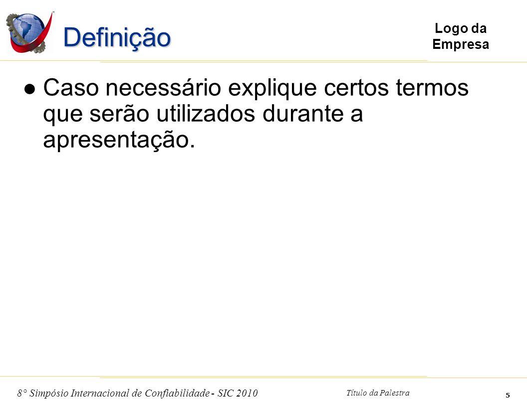 8° Simpósio Internacional de Confiabilidade - SIC 2010 Título da Palestra 5 Logo da Empresa Definição Caso necessário explique certos termos que serão