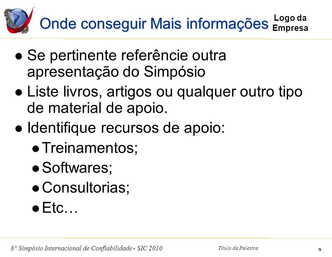 8° Simpósio Internacional de Confiabilidade - SIC 2010 Título da Palestra 10 Logo da Empresa Informações do Apresentador Nome Empresa Dados para Contato