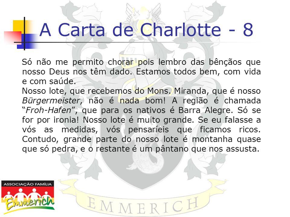 A Carta de Charlotte - 8 Só não me permito chorar pois lembro das bênçãos que nosso Deus nos têm dado. Estamos todos bem, com vida e com saúde. Nosso