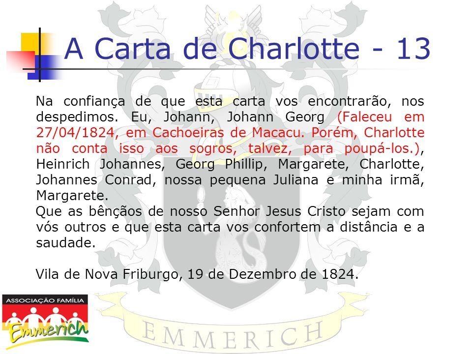 A Carta de Charlotte - 13 Na confiança de que esta carta vos encontrarão, nos despedimos. Eu, Johann, Johann Georg (Faleceu em 27/04/1824, em Cachoeir