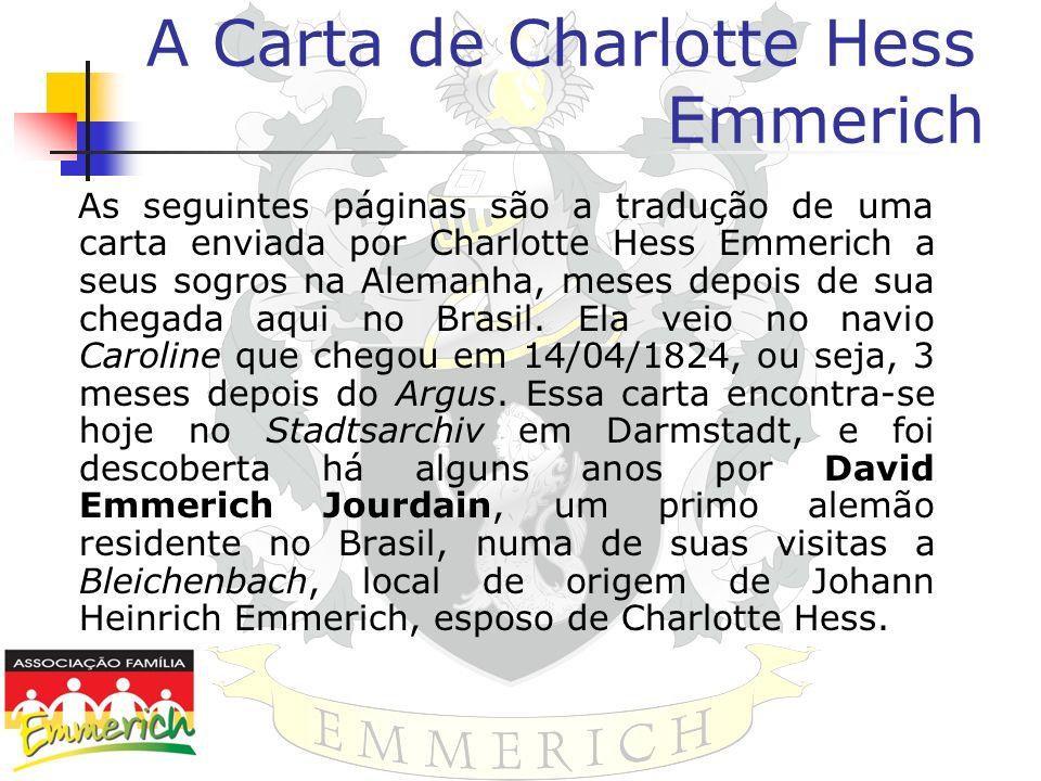 A Carta de Charlotte Hess Emmerich As seguintes páginas são a tradução de uma carta enviada por Charlotte Hess Emmerich a seus sogros na Alemanha, mes