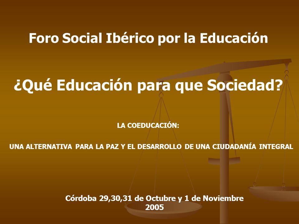 Foro Social Ibérico por la Educación ¿Qué Educación para que Sociedad? UNA ALTERNATIVA PARA LA PAZ Y EL DESARROLLO DE UNA CIUDADANÍA INTEGRAL Córdoba
