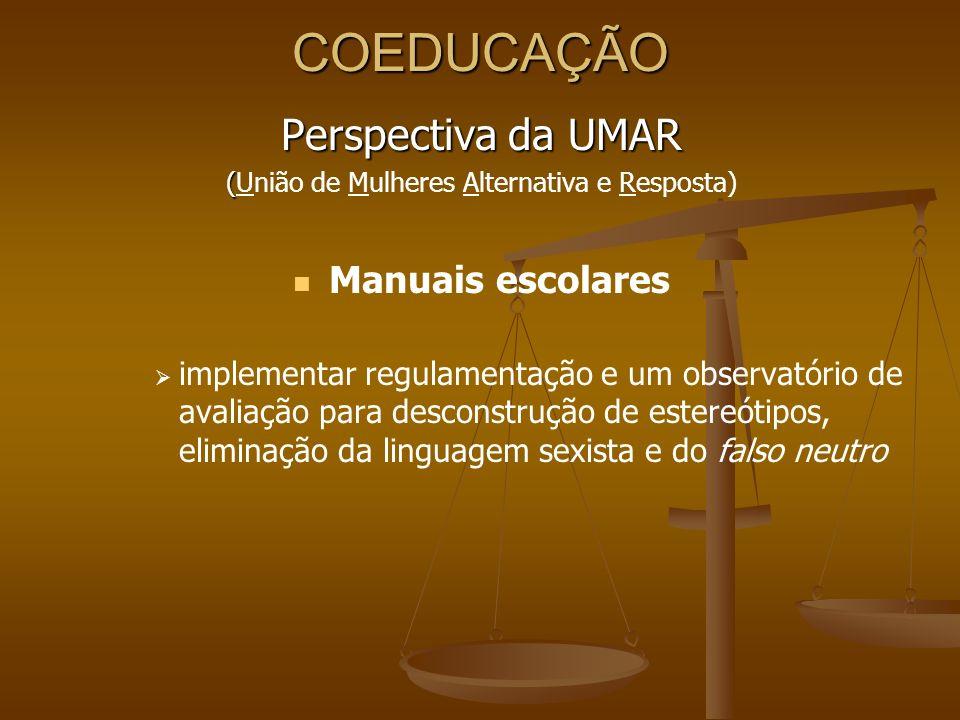 COEDUCAÇÃO Perspectiva da UMAR ( (União de Mulheres Alternativa e Resposta) Manuais escolares implementar regulamentação e um observatório de avaliaçã
