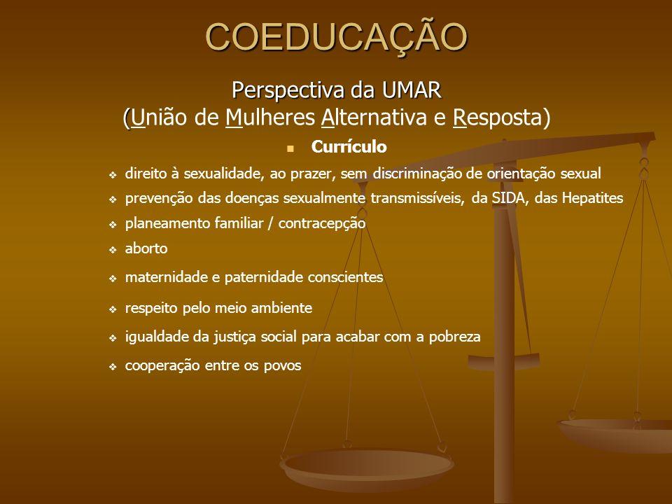 COEDUCAÇÃO Perspectiva da UMAR ( (União de Mulheres Alternativa e Resposta) Currículo direito à sexualidade, ao prazer, sem discriminação de orientaçã