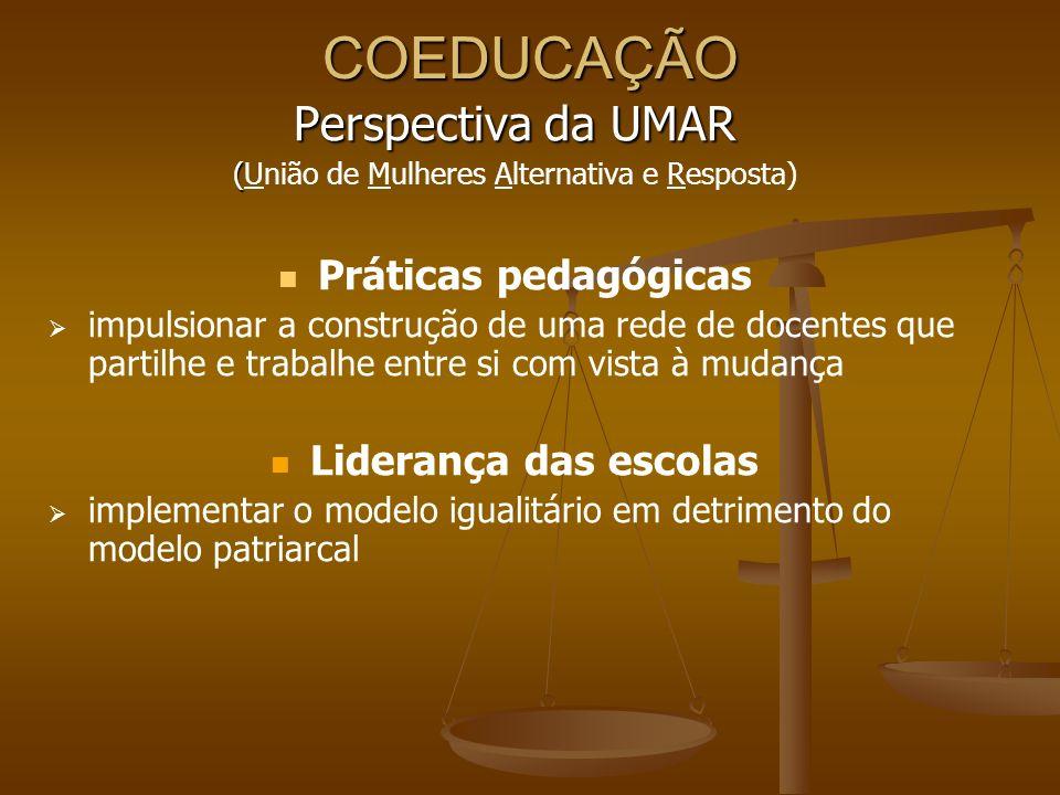COEDUCAÇÃO Perspectiva da UMAR ( (União de Mulheres Alternativa e Resposta) Práticas pedagógicas impulsionar a construção de uma rede de docentes que