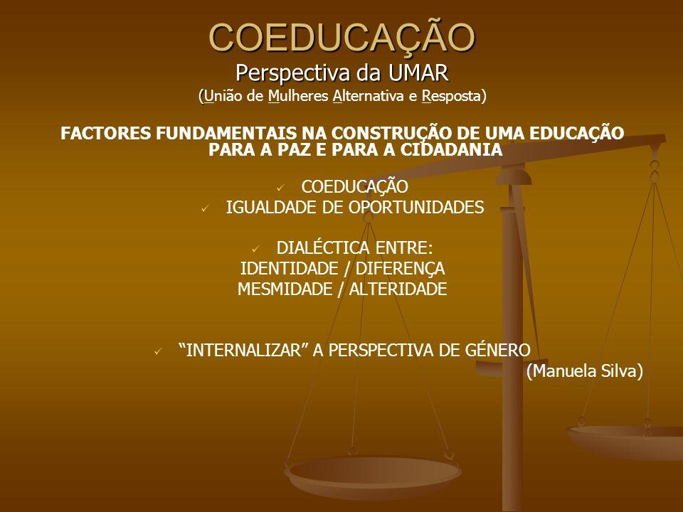 COEDUCAÇÃO Perspectiva da UMAR ( (União de Mulheres Alternativa e Resposta) FACTORES FUNDAMENTAIS NA CONSTRUÇÃO DE UMA EDUCAÇÃO PARA A PAZ E PARA A CI