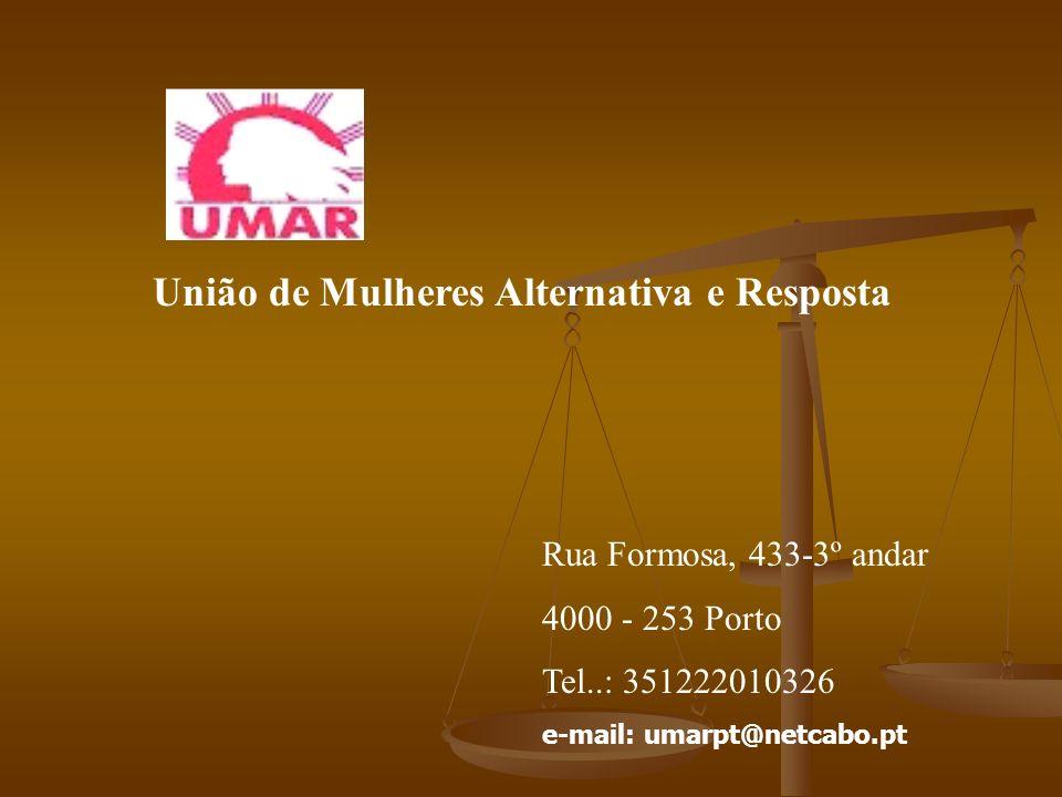 Rua Formosa, 433-3º andar 4000 - 253 Porto Tel..: 351222010326 e-mail: umarpt@netcabo.pt União de Mulheres Alternativa e Resposta