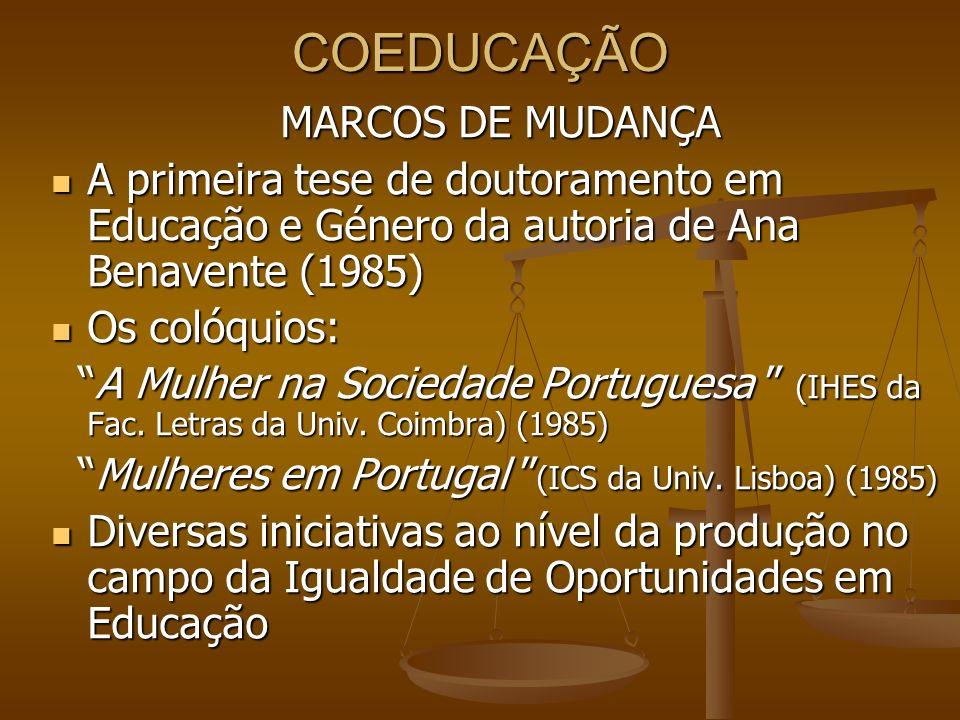 COEDUCAÇÃO MARCOS DE MUDANÇA A primeira tese de doutoramento em Educação e Género da autoria de Ana Benavente (1985) A primeira tese de doutoramento e