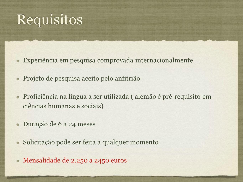 Requisitos Experiência em pesquisa comprovada internacionalmente Projeto de pesquisa aceito pelo anfitrião Proficiência na língua a ser utilizada ( al