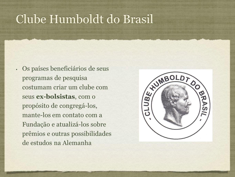 Clube Humboldt do Brasil Os países beneficiários de seus programas de pesquisa costumam criar um clube com seus ex-bolsistas, com o propósito de congr