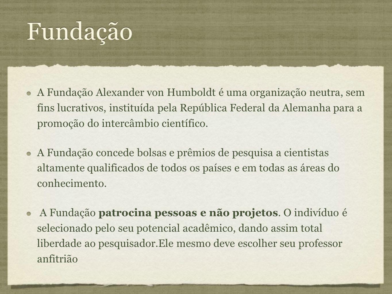 Fundação A Fundação Alexander von Humboldt é uma organização neutra, sem fins lucrativos, instituída pela República Federal da Alemanha para a promoçã