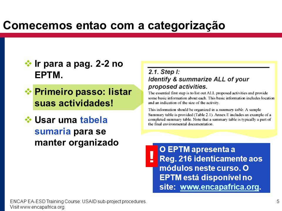 ENCAP EA-ESD Training Course: USAID sub-project procedures. Visit www.encapafrica.org. 5 Comecemos entao com a categorização Ir para a pag. 2-2 no EPT