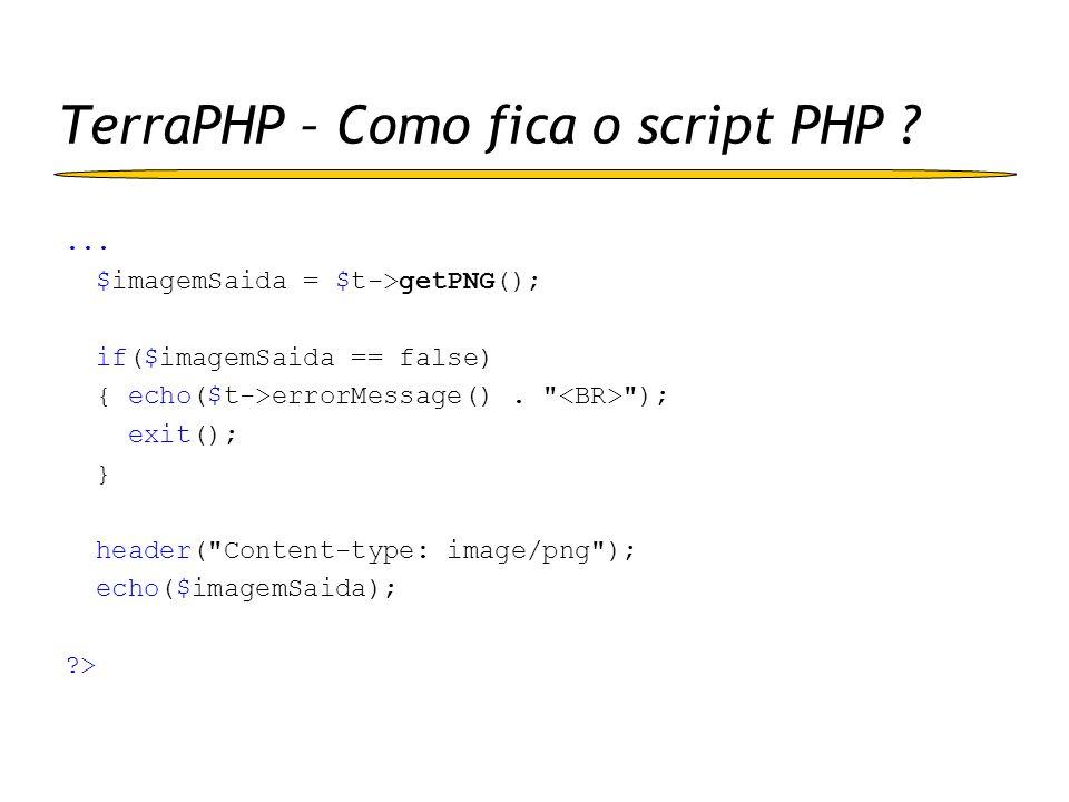TerraPHP – Como fica o script PHP ?... $imagemSaida = $t->getPNG(); if($imagemSaida == false) { echo($t->errorMessage().