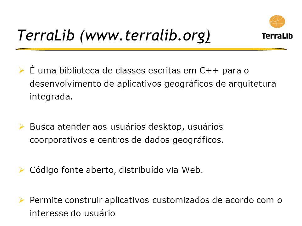 TerraLib (www.terralib.org) É uma biblioteca de classes escritas em C++ para o desenvolvimento de aplicativos geográficos de arquitetura integrada. Bu