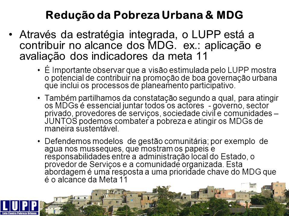 Redução da Pobreza Urbana & MDG Através da estratégia integrada, o LUPP está a contribuir no alcance dos MDG. ex.: aplicação e avaliação dos indicador