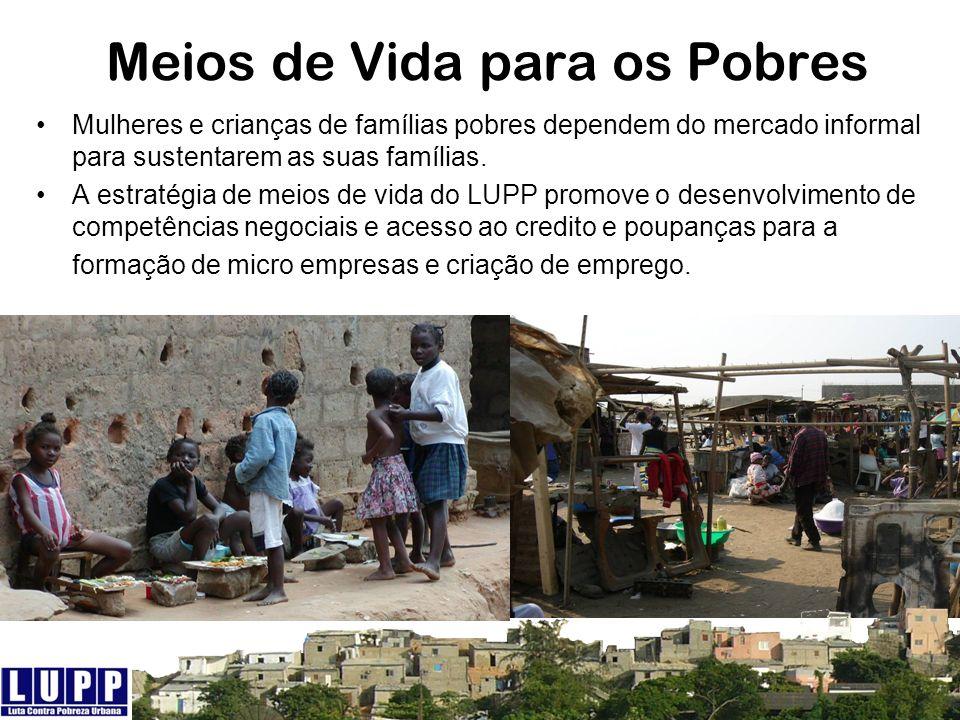 Meios de Vida para os Pobres Mulheres e crianças de famílias pobres dependem do mercado informal para sustentarem as suas famílias. A estratégia de me