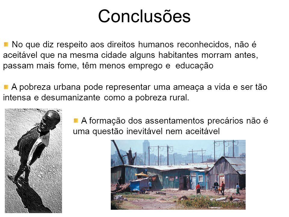 No que diz respeito aos direitos humanos reconhecidos, não é aceitável que na mesma cidade alguns habitantes morram antes, passam mais fome, têm menos