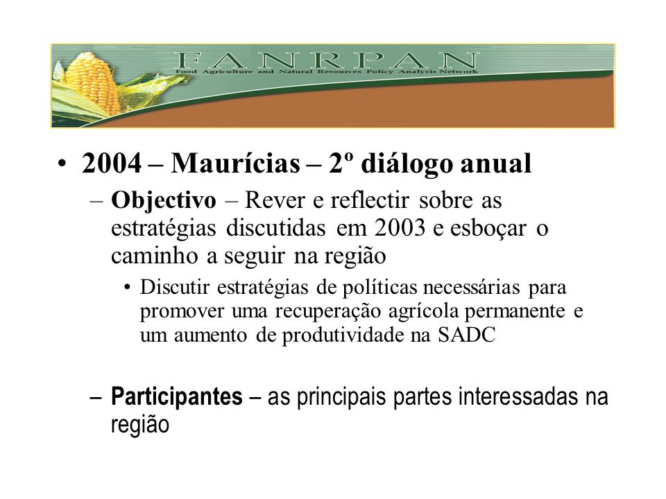 2003 – Pico da crise alimentar 2002-2003 –Gaberone – 1º diálogo regional de alto nível Objectivo - Discutir a recuperação da agricultura, a segurança