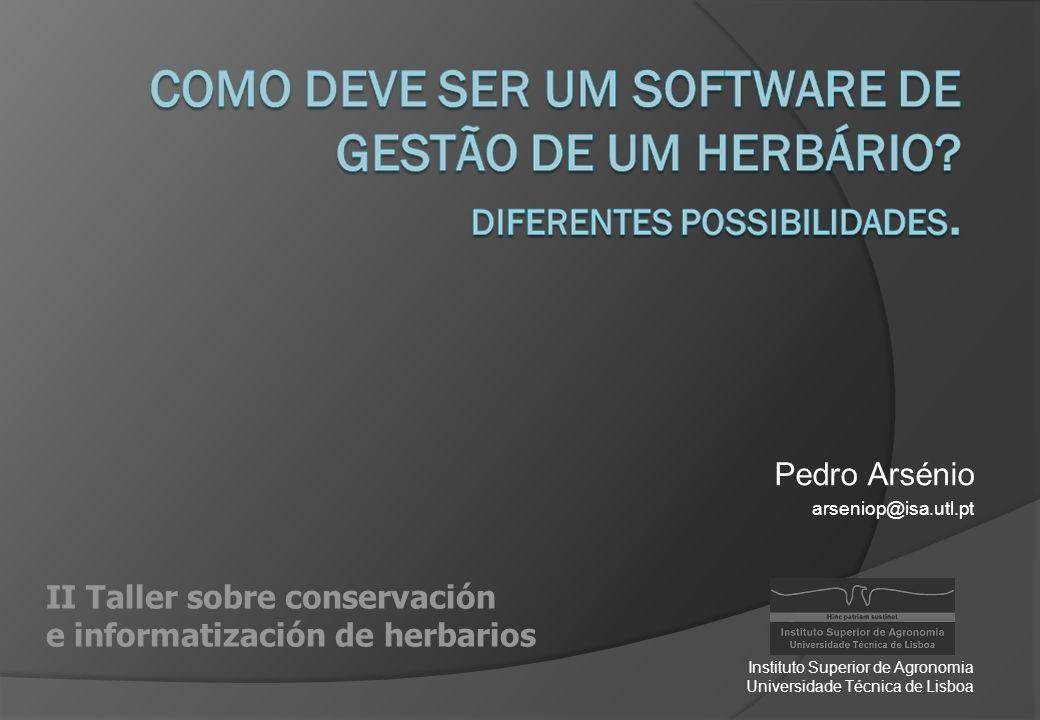 Pedro Arsénio arseniop@isa.utl.pt Instituto Superior de Agronomia Universidade Técnica de Lisboa II Taller sobre conservación e informatización de her